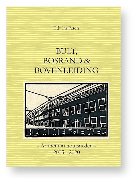 Boekje #3: Bult, Bosrand & Bovenleiding: Arnhem in houtsneden 2005-2020